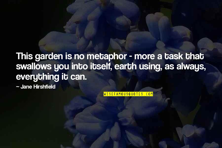 Jane Hirshfield Quotes By Jane Hirshfield: This garden is no metaphor - more a