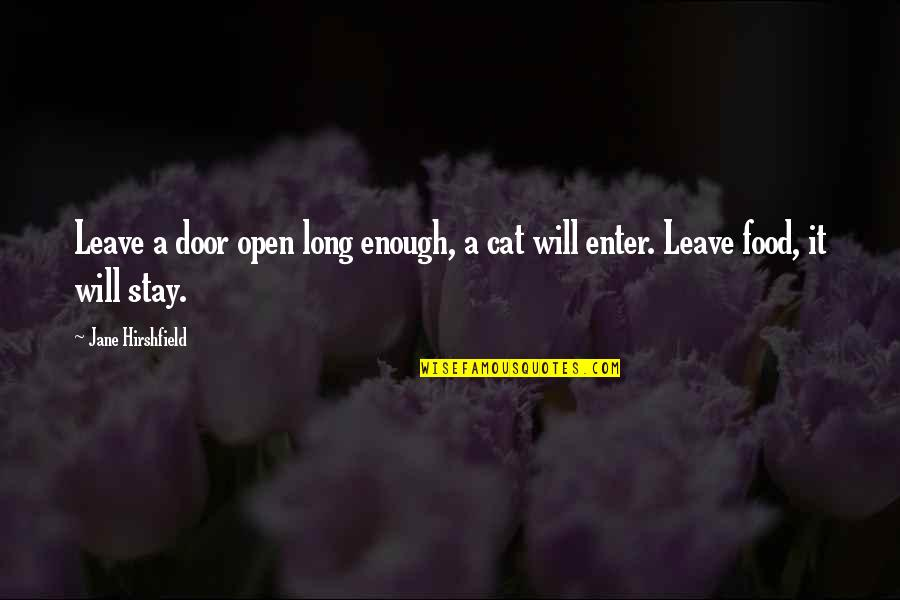 Jane Hirshfield Quotes By Jane Hirshfield: Leave a door open long enough, a cat
