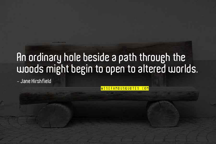 Jane Hirshfield Quotes By Jane Hirshfield: An ordinary hole beside a path through the