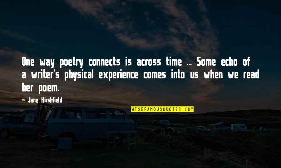 Jane Hirshfield Quotes By Jane Hirshfield: One way poetry connects is across time ...