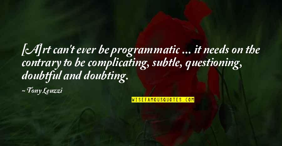 Jane Hirshfield Quotes By Tony Leuzzi: [A]rt can't ever be programmatic ... it needs