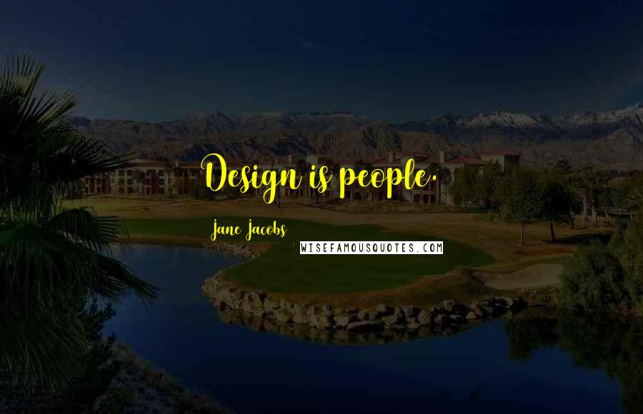 Jane Jacobs quotes: Design is people.