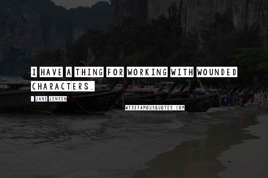 Jane Jensen quotes: I have a thing for working with wounded characters.