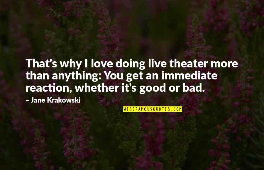 Jane Krakowski Quotes By Jane Krakowski: That's why I love doing live theater more