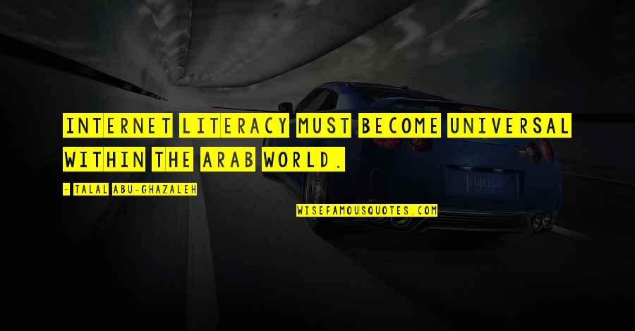 Jane Krakowski Quotes By Talal Abu-Ghazaleh: Internet literacy must become universal within the Arab