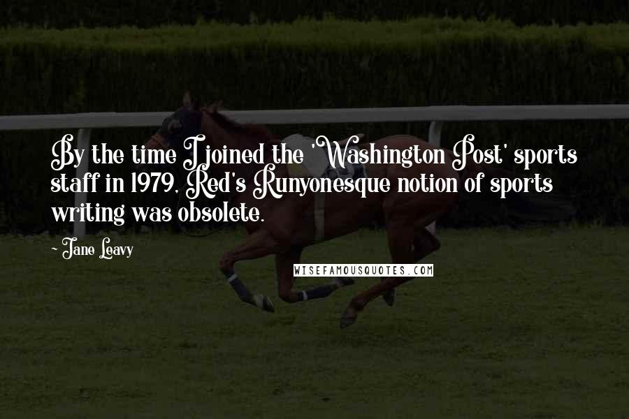 Jane Leavy quotes: By the time I joined the 'Washington Post' sports staff in 1979, Red's Runyonesque notion of sports writing was obsolete.