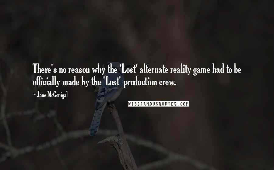 Jane McGonigal quotes: There's no reason why the 'Lost' alternate reality game had to be officially made by the 'Lost' production crew.