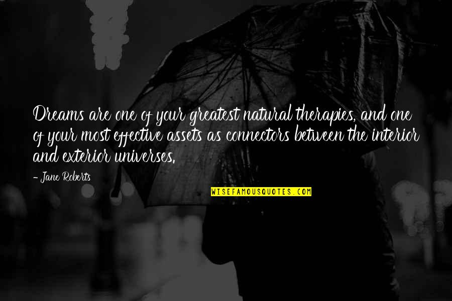 Jane Roberts Quotes By Jane Roberts: Dreams are one of your greatest natural therapies,