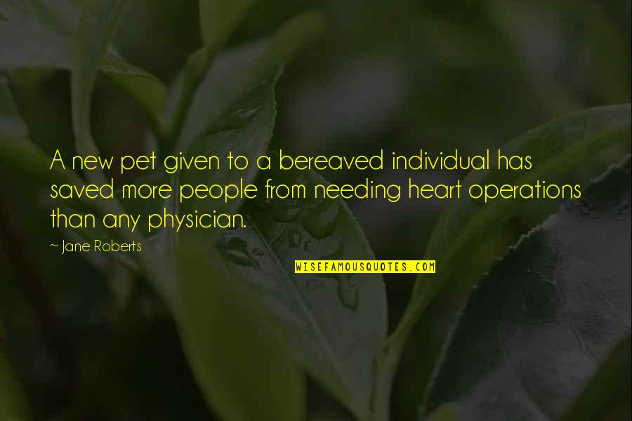 Jane Roberts Quotes By Jane Roberts: A new pet given to a bereaved individual