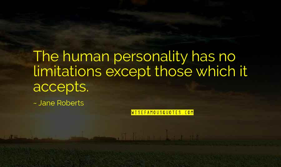 Jane Roberts Quotes By Jane Roberts: The human personality has no limitations except those