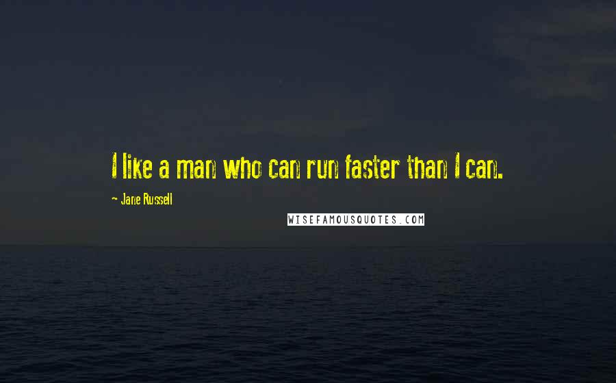 Jane Russell quotes: I like a man who can run faster than I can.