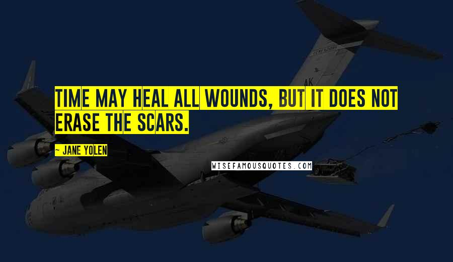Jane Yolen quotes: Time may heal all wounds, but it does not erase the scars.