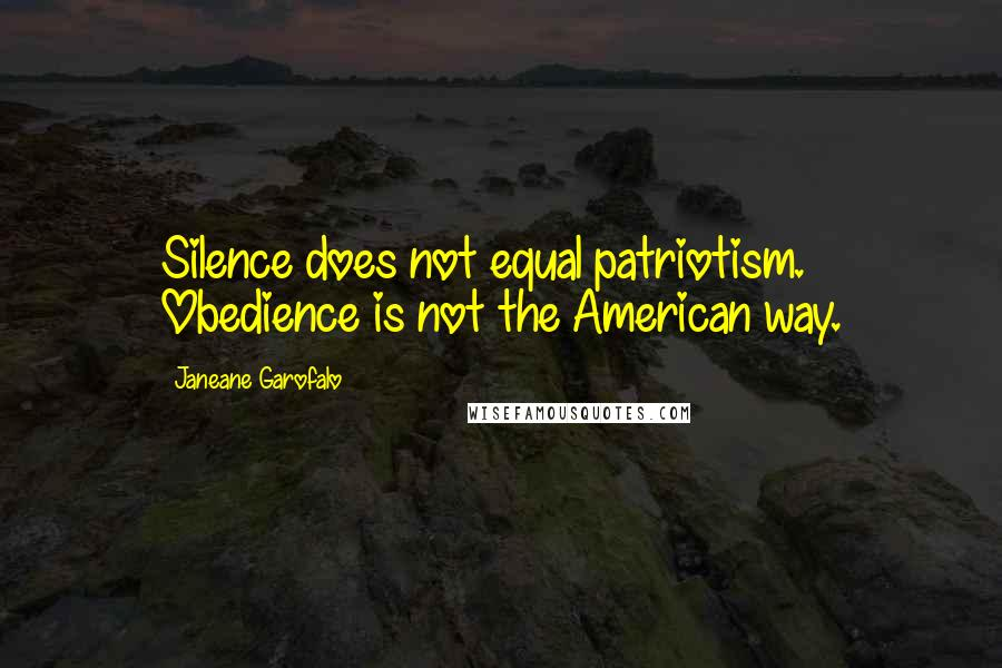 Janeane Garofalo quotes: Silence does not equal patriotism. Obedience is not the American way.