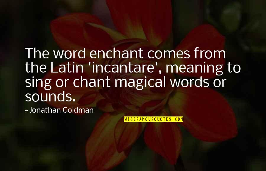 Janet Hubert Quotes By Jonathan Goldman: The word enchant comes from the Latin 'incantare',