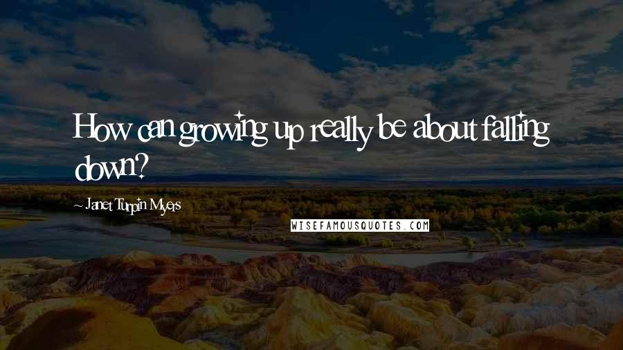 Janet Turpin Myers quotes: How can growing up really be about falling down?