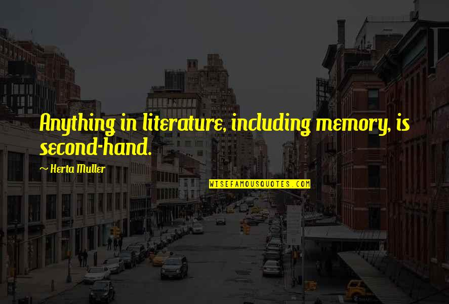 Janet Woodcock Quotes By Herta Muller: Anything in literature, including memory, is second-hand.