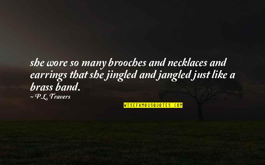 Jangled Quotes By P.L. Travers: she wore so many brooches and necklaces and