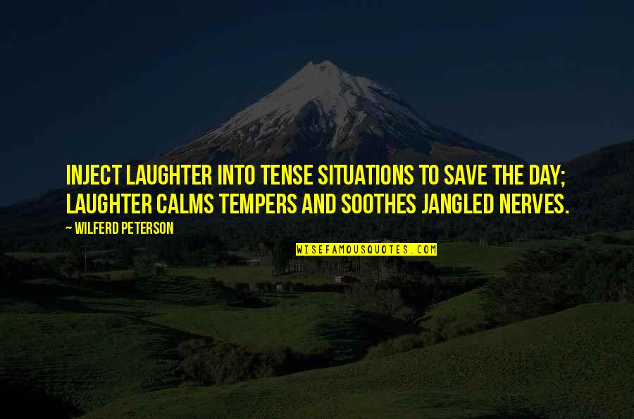 Jangled Quotes By Wilferd Peterson: Inject laughter into tense situations to save the