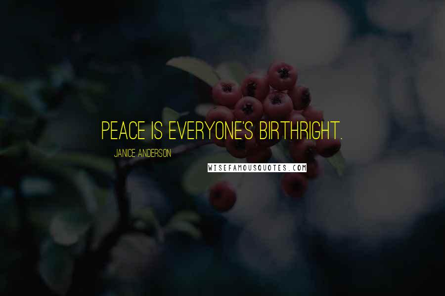 Janice Anderson quotes: Peace is everyone's birthright.