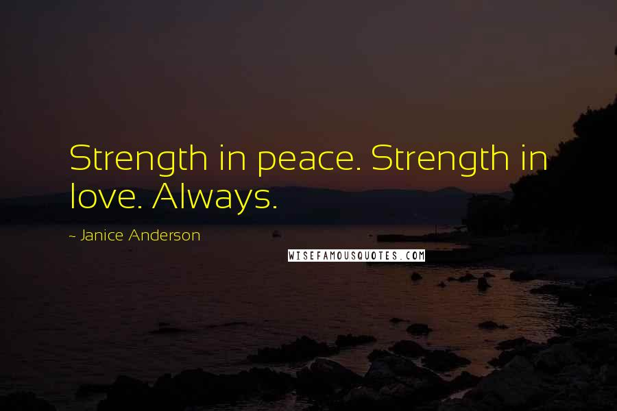 Janice Anderson quotes: Strength in peace. Strength in love. Always.