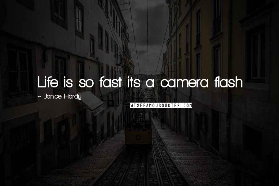 Janice Hardy quotes: Life is so fast it's a camera flash