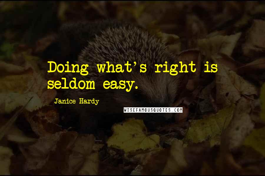 Janice Hardy quotes: Doing what's right is seldom easy.