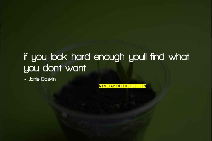 Janie's Quotes By Janie Baskin: if you look hard enough you'll find what