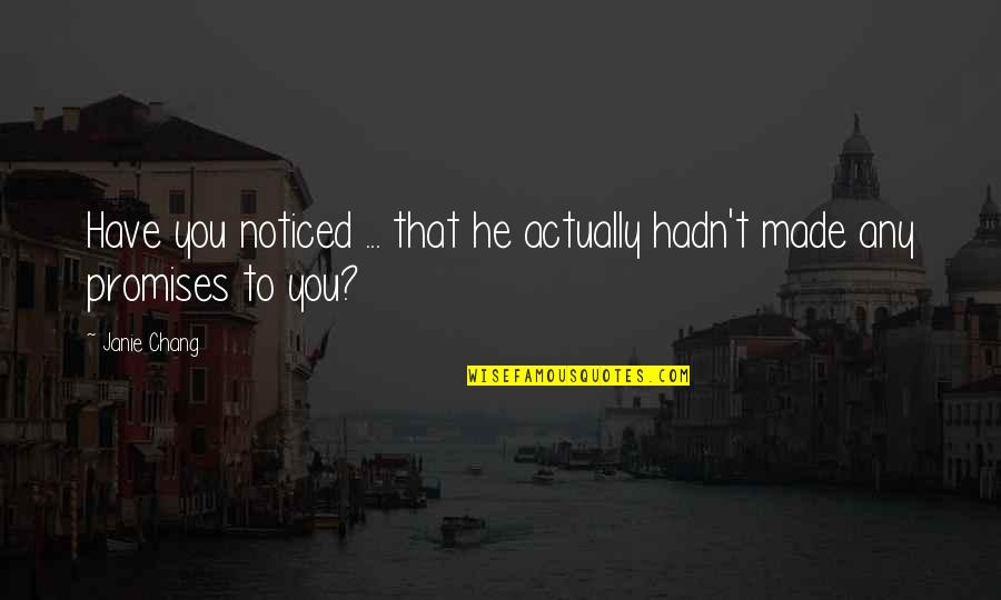 Janie's Quotes By Janie Chang: Have you noticed ... that he actually hadn't