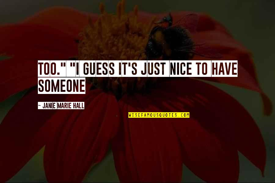 """Janie's Quotes By Janie Marie Hall: too."""" """"I guess it's just nice to have"""
