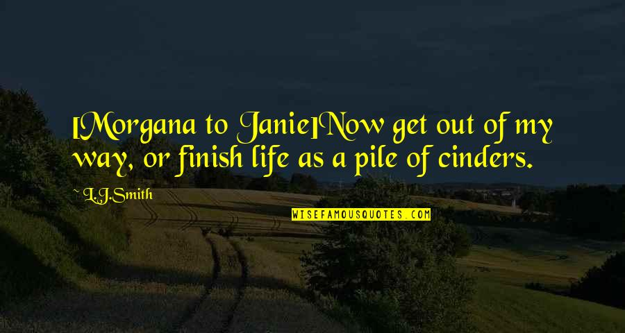 Janie's Quotes By L.J.Smith: [Morgana to Janie]Now get out of my way,