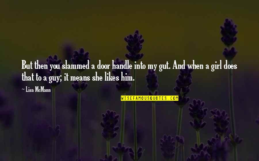 Janie's Quotes By Lisa McMann: But then you slammed a door handle into