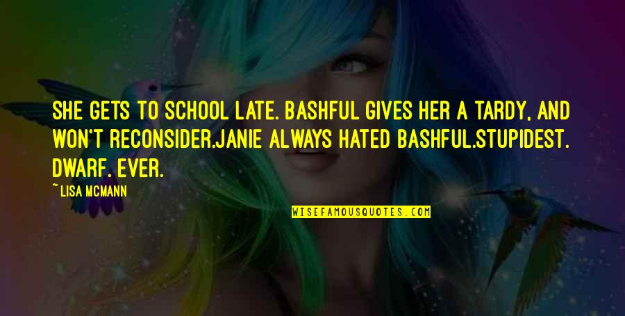 Janie's Quotes By Lisa McMann: She gets to school late. Bashful gives her