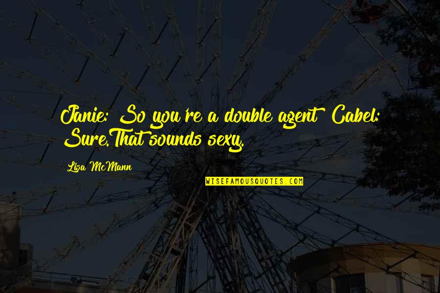 Janie's Quotes By Lisa McMann: Janie: So you're a double agent? Cabel: Sure.That