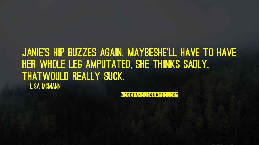 Janie's Quotes By Lisa McMann: Janie's hip buzzes again. Maybeshe'll have to have