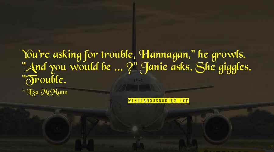 """Janie's Quotes By Lisa McMann: You're asking for trouble, Hannagan,"""" he growls. """"And"""