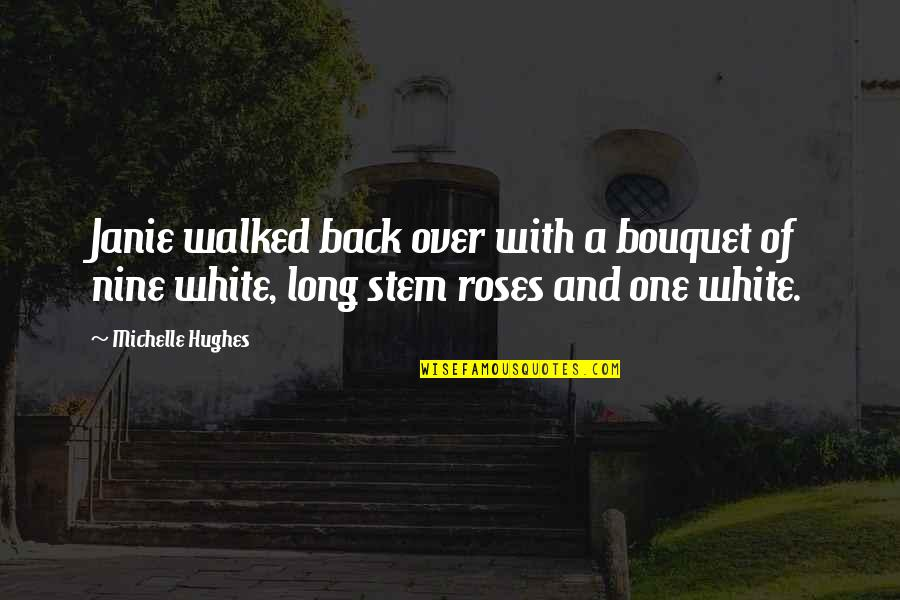 Janie's Quotes By Michelle Hughes: Janie walked back over with a bouquet of