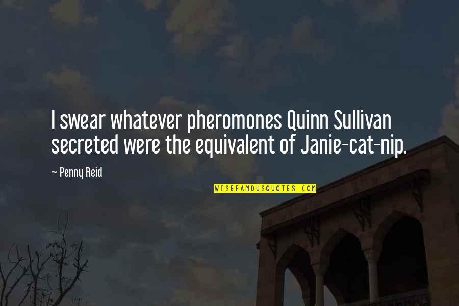 Janie's Quotes By Penny Reid: I swear whatever pheromones Quinn Sullivan secreted were