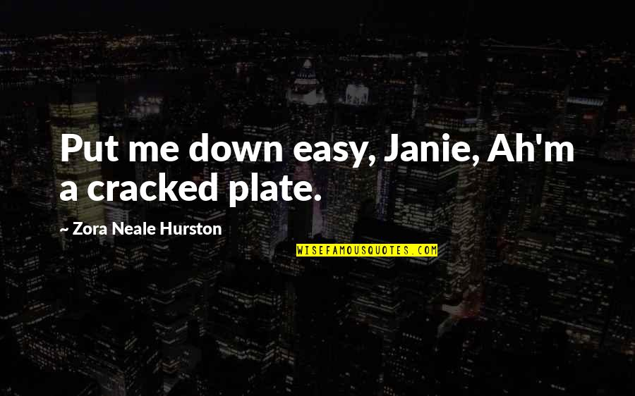 Janie's Quotes By Zora Neale Hurston: Put me down easy, Janie, Ah'm a cracked