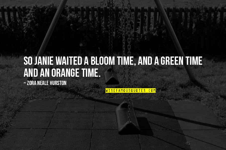Janie's Quotes By Zora Neale Hurston: So Janie waited a bloom time, and a