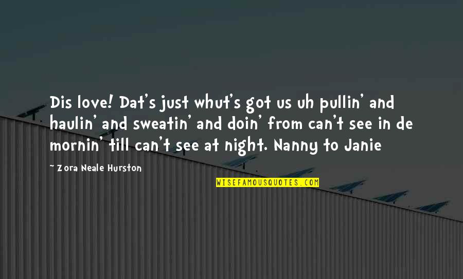 Janie's Quotes By Zora Neale Hurston: Dis love! Dat's just whut's got us uh