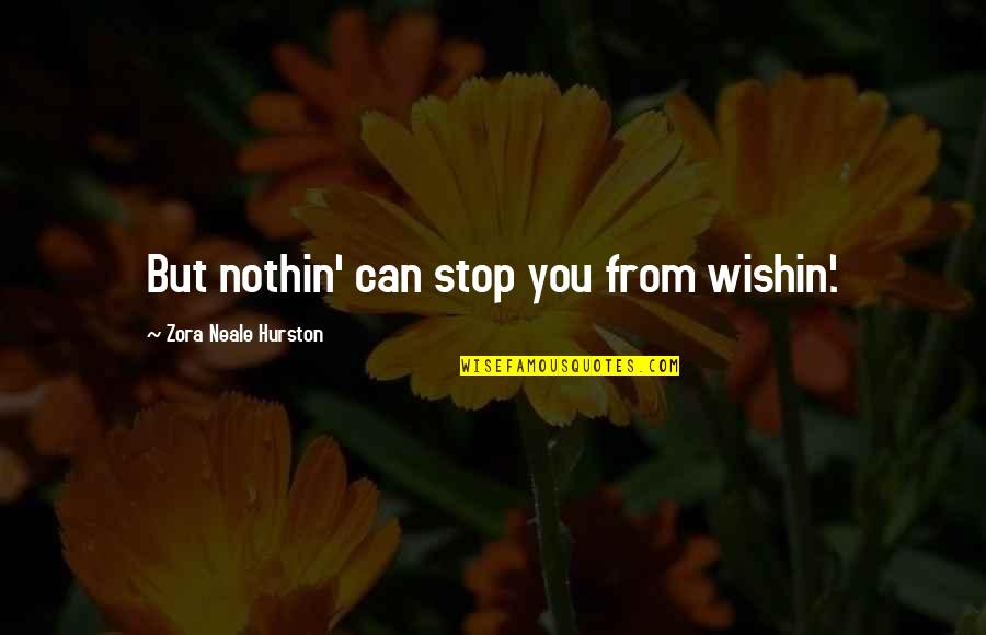 Janie's Quotes By Zora Neale Hurston: But nothin' can stop you from wishin'.