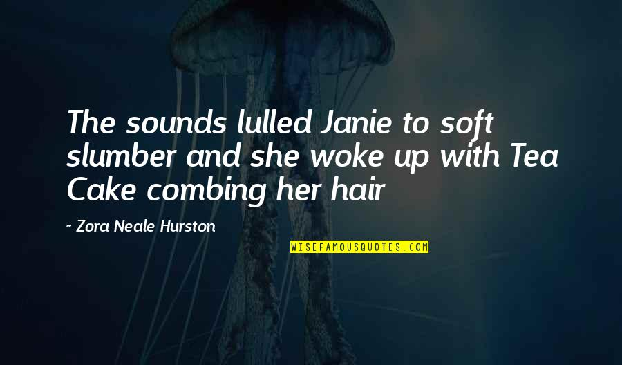 Janie's Quotes By Zora Neale Hurston: The sounds lulled Janie to soft slumber and