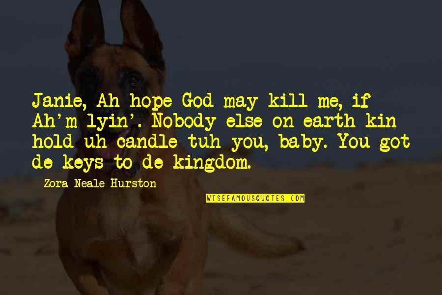 Janie's Quotes By Zora Neale Hurston: Janie, Ah hope God may kill me, if