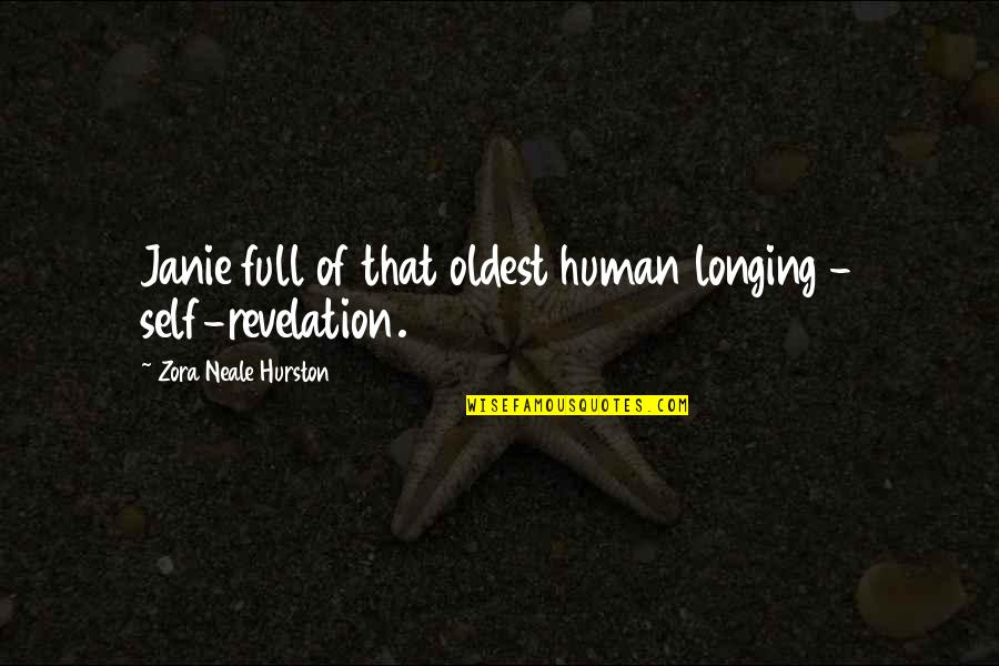 Janie's Quotes By Zora Neale Hurston: Janie full of that oldest human longing -