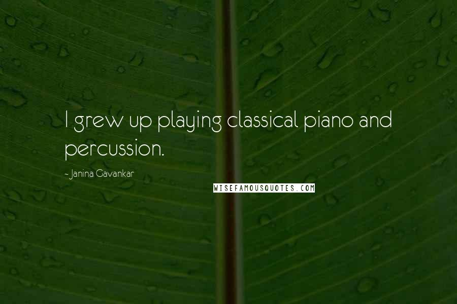 Janina Gavankar quotes: I grew up playing classical piano and percussion.