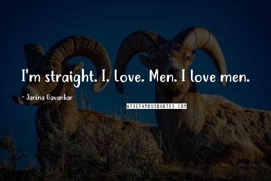 Janina Gavankar quotes: I'm straight. I. Love. Men. I love men.