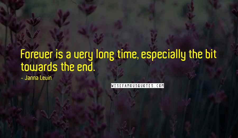 Janna Levin quotes: Forever is a very long time, especially the bit towards the end.
