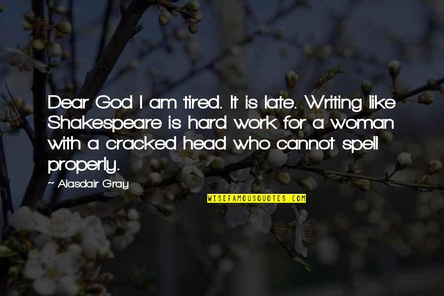 January 13 Quotes By Alasdair Gray: Dear God I am tired. It is late.