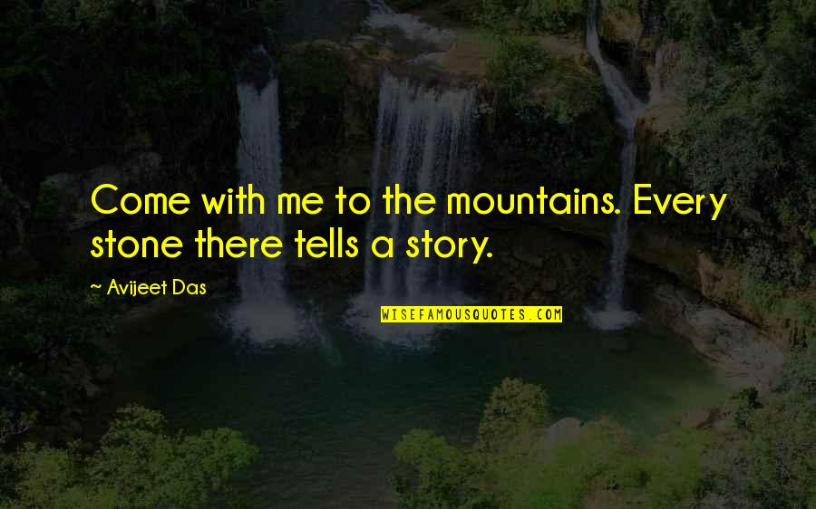 January 13 Quotes By Avijeet Das: Come with me to the mountains. Every stone