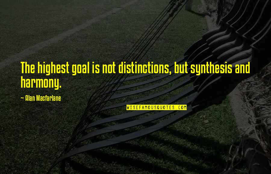 Japanese Culture Quotes By Alan Macfarlane: The highest goal is not distinctions, but synthesis